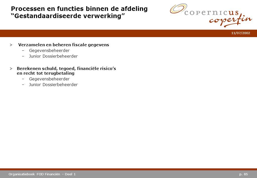 """p. 85Organisatieboek FOD Financiën – Deel 1 11/07/2002 Processen en functies binnen de afdeling """"Gestandaardiseerde verwerking"""" > Verzamelen en behere"""