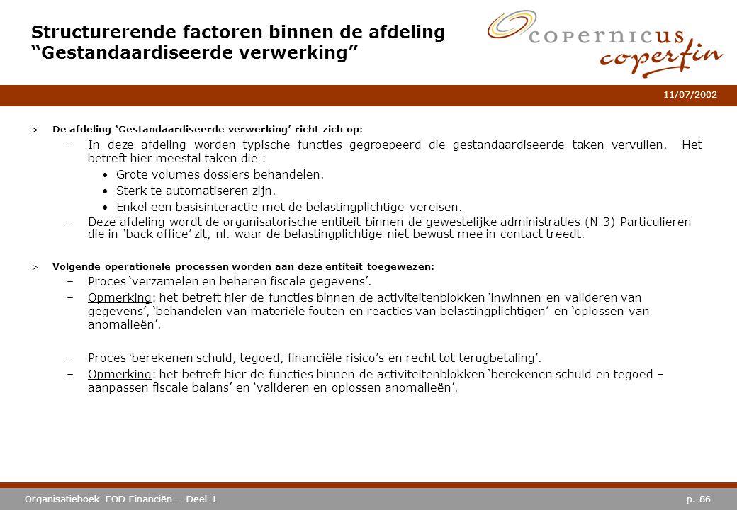p. 86Organisatieboek FOD Financiën – Deel 1 11/07/2002 >De afdeling 'Gestandaardiseerde verwerking' richt zich op: –In deze afdeling worden typische f