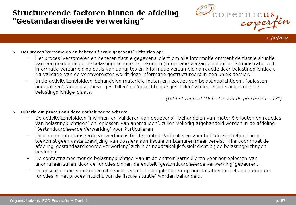 p. 87Organisatieboek FOD Financiën – Deel 1 11/07/2002 >Het proces 'verzamelen en beheren fiscale gegevens' richt zich op: –Het proces 'verzamelen en