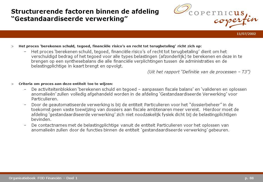 p. 88Organisatieboek FOD Financiën – Deel 1 11/07/2002 >Het proces 'berekenen schuld, tegoed, financiële risico's en recht tot terugbetaling' richt zi