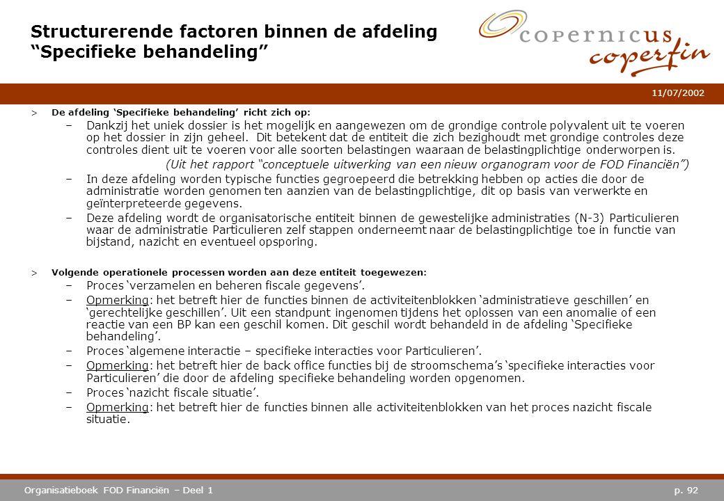 p. 92Organisatieboek FOD Financiën – Deel 1 11/07/2002 >De afdeling 'Specifieke behandeling' richt zich op: –Dankzij het uniek dossier is het mogelijk