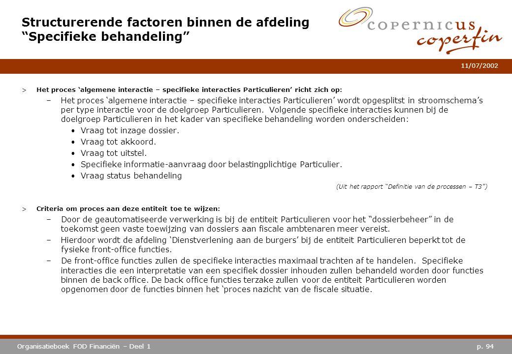 p. 94Organisatieboek FOD Financiën – Deel 1 11/07/2002 >Het proces 'algemene interactie – specifieke interacties Particulieren' richt zich op: –Het pr
