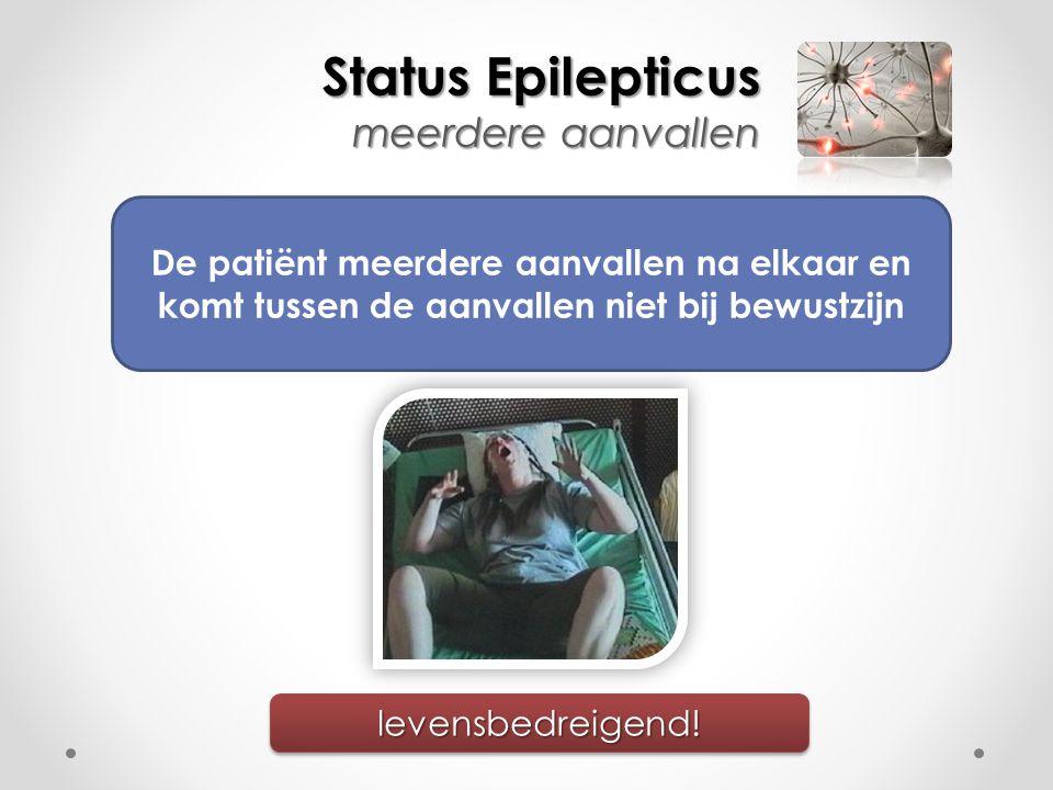 Status Epilepticus meerdere aanvallen De patiënt meerdere aanvallen na elkaar en komt tussen de aanvallen niet bij bewustzijn levensbedreigend!levensb