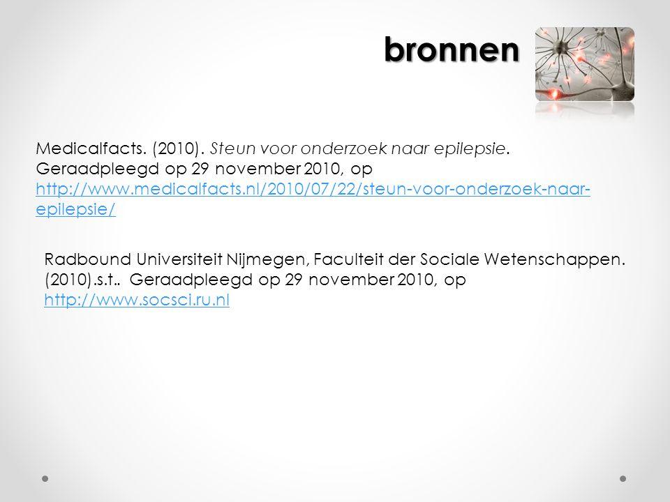 bronnen Medicalfacts. (2010). Steun voor onderzoek naar epilepsie. Geraadpleegd op 29 november 2010, op http://www.medicalfacts.nl/2010/07/22/steun-vo