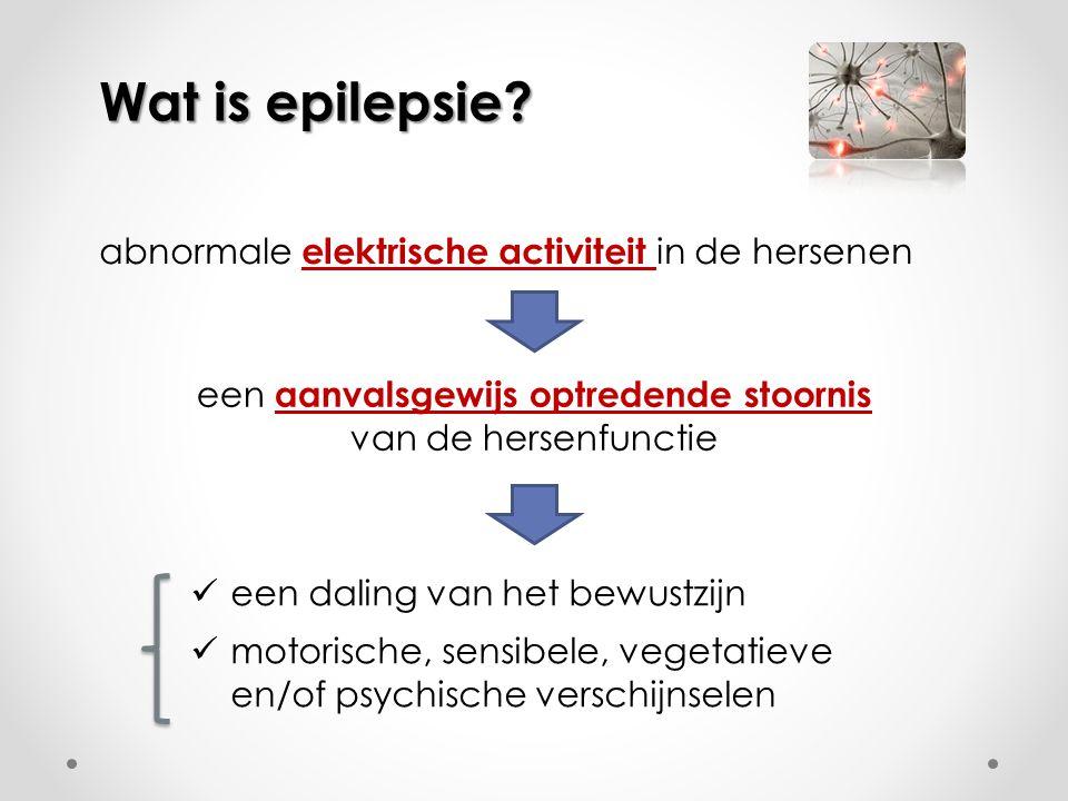 abnormale elektrische activiteit in de hersenen Wat is epilepsie? een aanvalsgewijs optredende stoornis van de hersenfunctie  een daling van het bewu