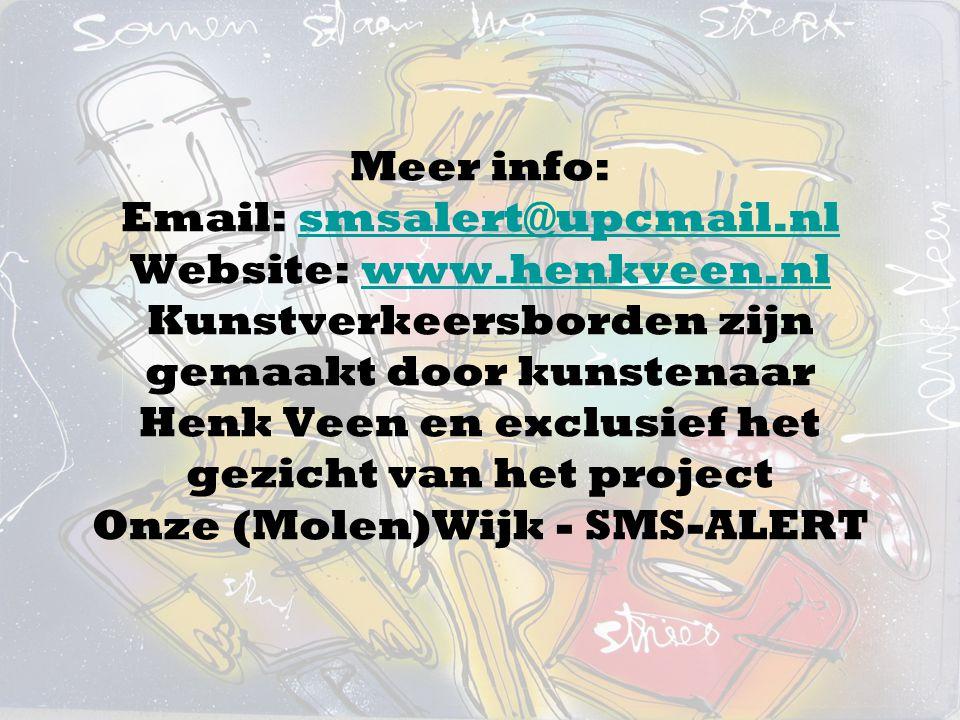Meer info: Email: smsalert@upcmail.nl Website: www.henkveen.nl Kunstverkeersborden zijn gemaakt door kunstenaar Henk Veen en exclusief het gezicht van