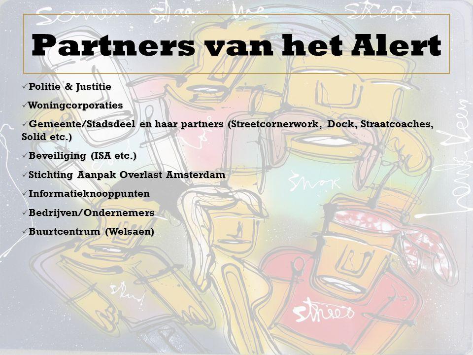 Partners van het Alert  Politie & Justitie  Woningcorporaties  Gemeente/Stadsdeel en haar partners (Streetcornerwork, Dock, Straatcoaches, Solid et