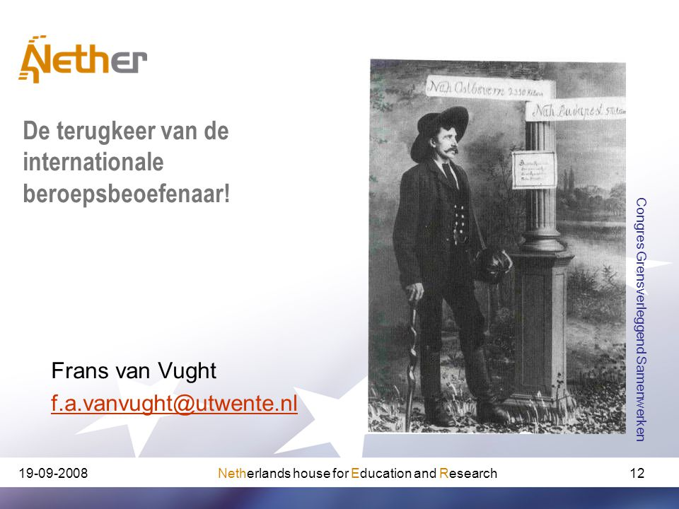 Netherlands house for Education and Research Congres Grensverleggend Samenwerken 12 Frans van Vught De terugkeer van de internationale beroepsbeoefenaar!