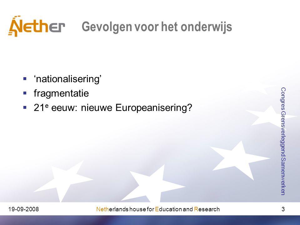 Netherlands house for Education and Research19-09-2008 Congres Grensverleggend Samenwerken 3 Gevolgen voor het onderwijs  'nationalisering'  fragmen