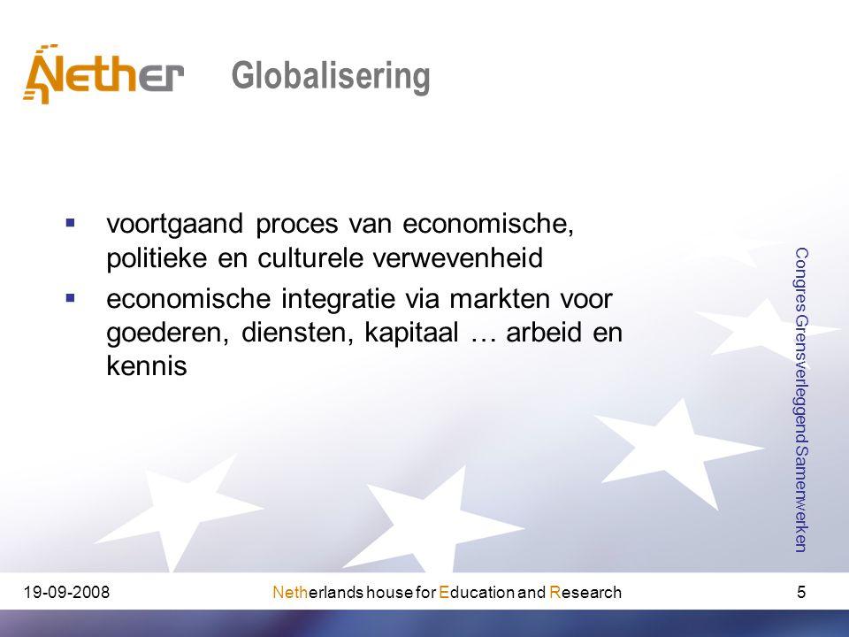 Netherlands house for Education and Research19-09-2008 Congres Grensverleggend Samenwerken 5 Globalisering  voortgaand proces van economische, politi