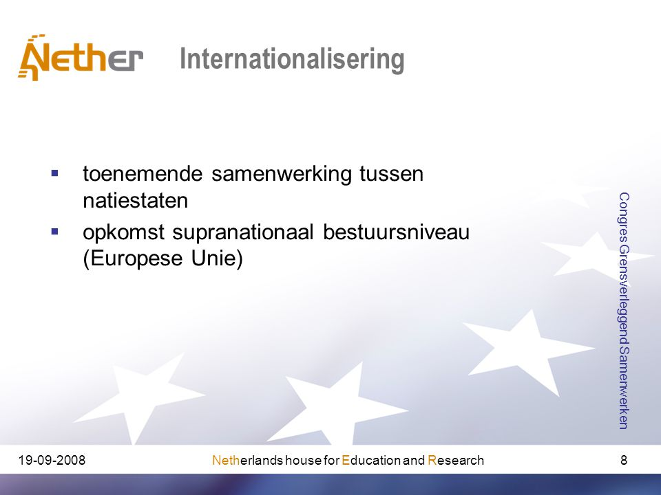 Netherlands house for Education and Research19-09-2008 Congres Grensverleggend Samenwerken 8 Internationalisering  toenemende samenwerking tussen nat