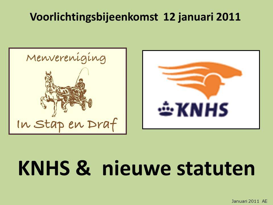 KNHS & nieuwe statuten Voorlichtingsbijeenkomst 12 januari 2011 Januari 2011 AE