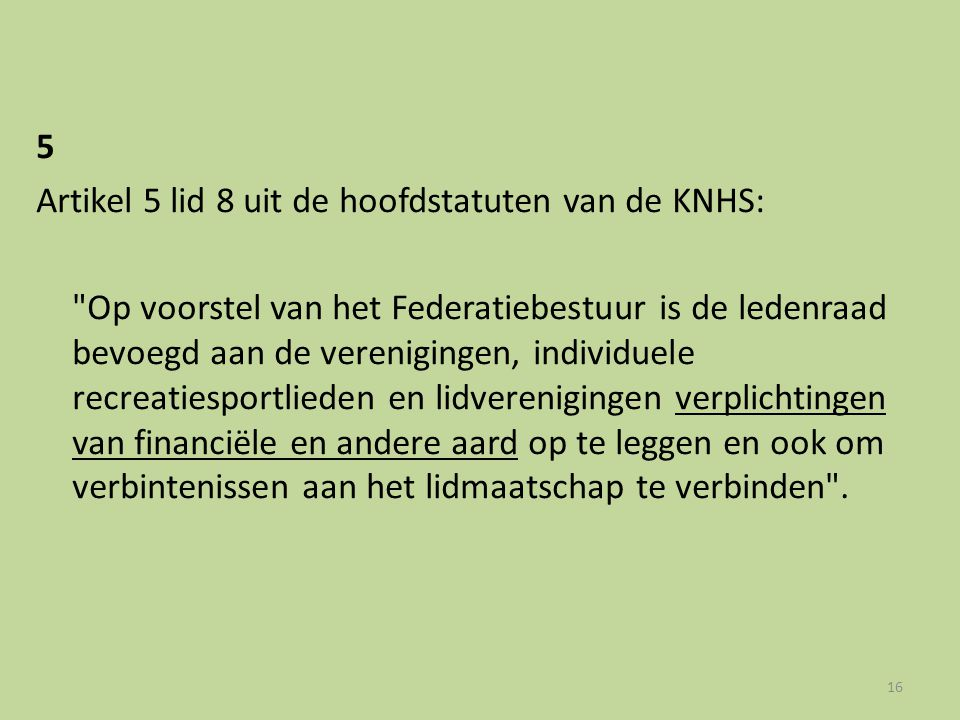 5 Artikel 5 lid 8 uit de hoofdstatuten van de KNHS: