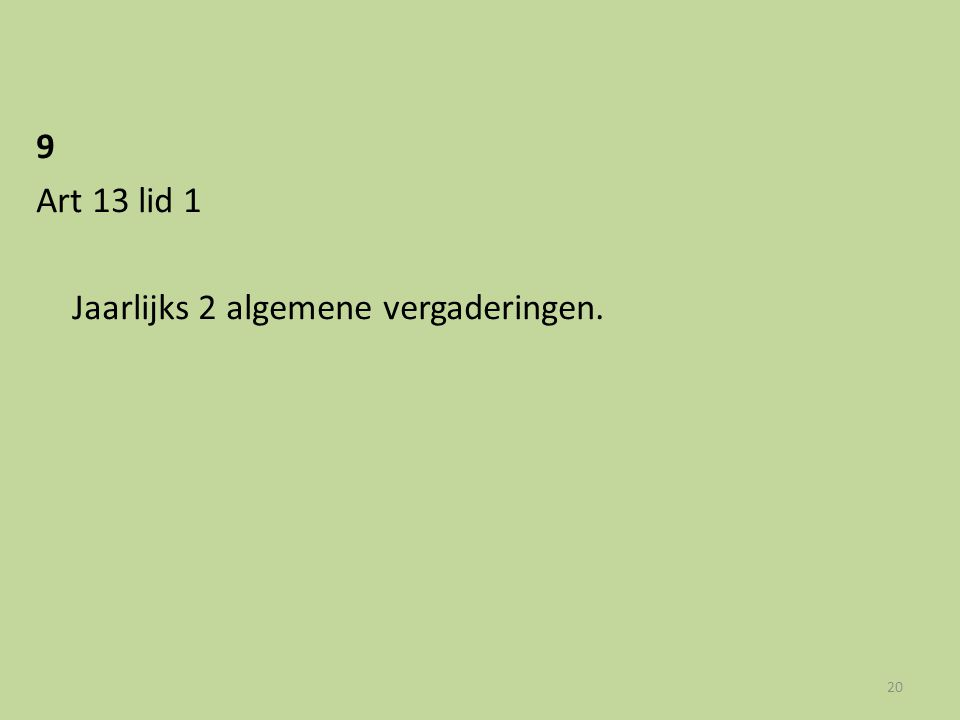 9 Art 13 lid 1 Jaarlijks 2 algemene vergaderingen. 20