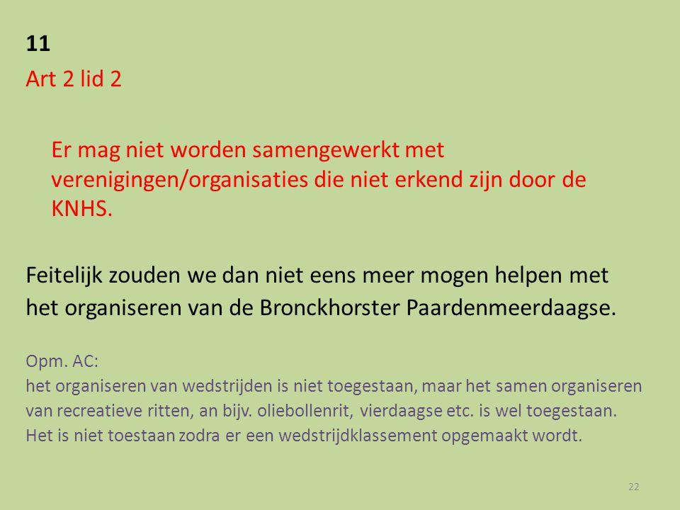 11 Art 2 lid 2 Er mag niet worden samengewerkt met verenigingen/organisaties die niet erkend zijn door de KNHS. Feitelijk zouden we dan niet eens meer