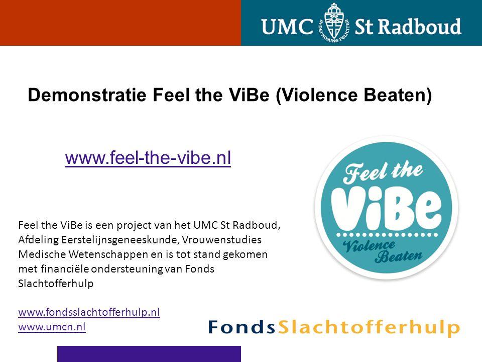 Demonstratie Feel the ViBe (Violence Beaten) www.feel-the-vibe.nl Feel the ViBe is een project van het UMC St Radboud, Afdeling Eerstelijnsgeneeskunde
