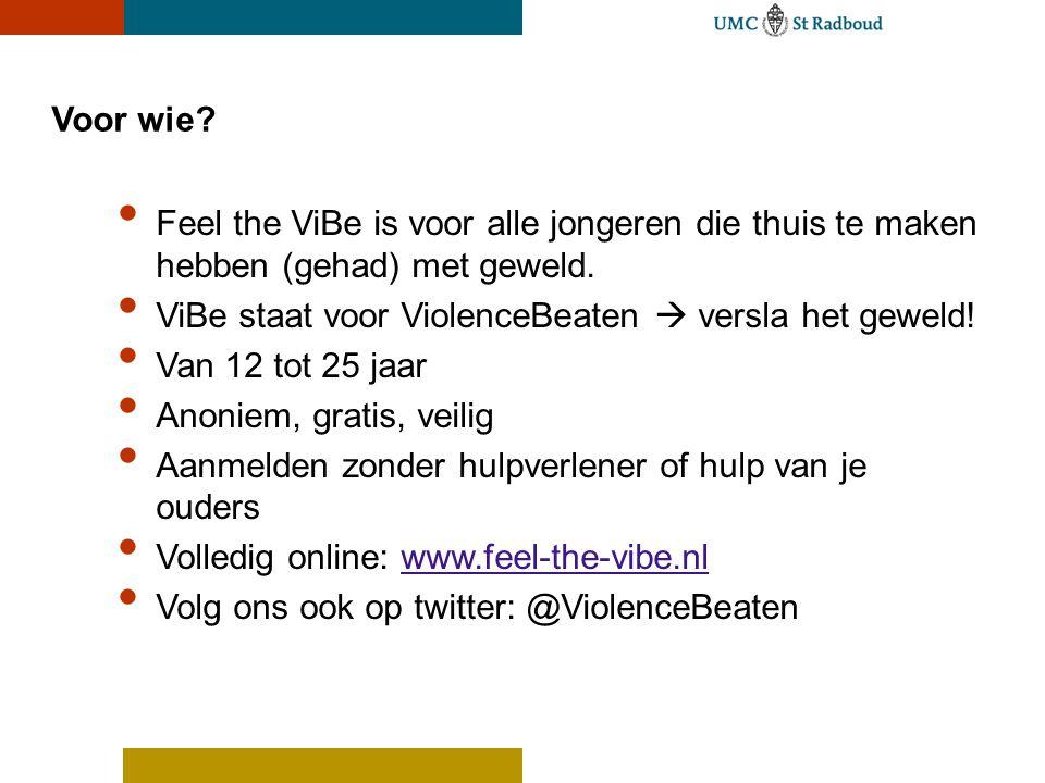 Voor wie? • Feel the ViBe is voor alle jongeren die thuis te maken hebben (gehad) met geweld. • ViBe staat voor ViolenceBeaten  versla het geweld! •
