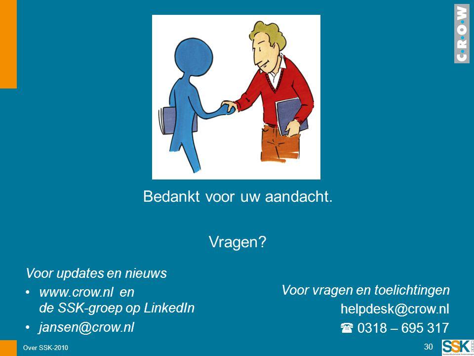 Over SSK-2010 30 Bedankt voor uw aandacht. Vragen? Voor vragen en toelichtingen helpdesk@crow.nl  0318 – 695 317 Voor updates en nieuws •www.crow.nl