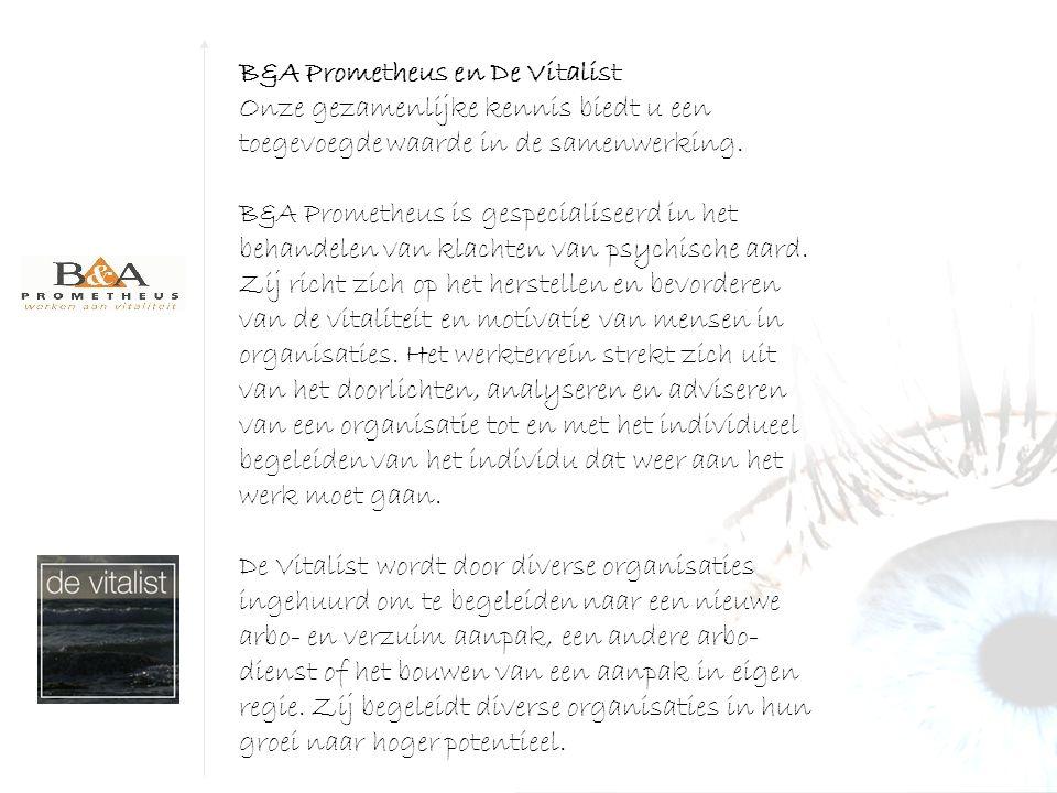 B&A Prometheus en De Vitalist Onze gezamenlijke kennis biedt u een toegevoegde waarde in de samenwerking.