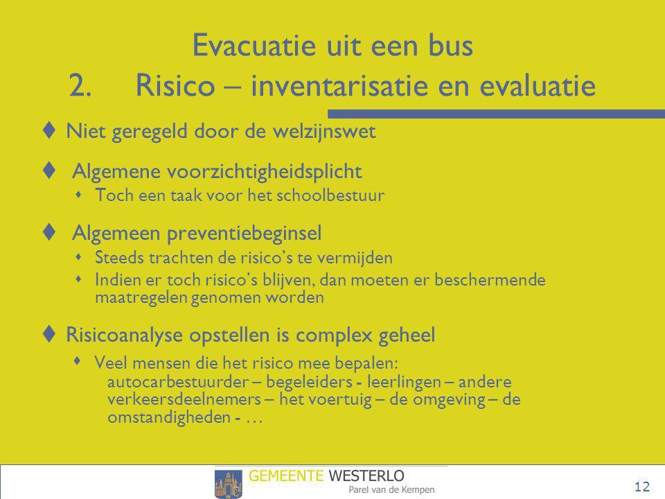12 Evacuatie uit een bus 2.Risico – inventarisatie en evaluatie  Niet geregeld door de welzijnswet  Algemene voorzichtigheidsplicht  Toch een taak