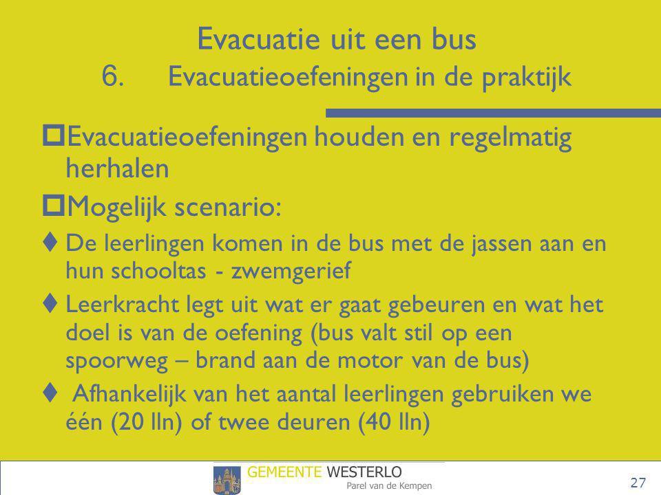 27  Evacuatieoefeningen houden en regelmatig herhalen  Mogelijk scenario:  De leerlingen komen in de bus met de jassen aan en hun schooltas - zwemg