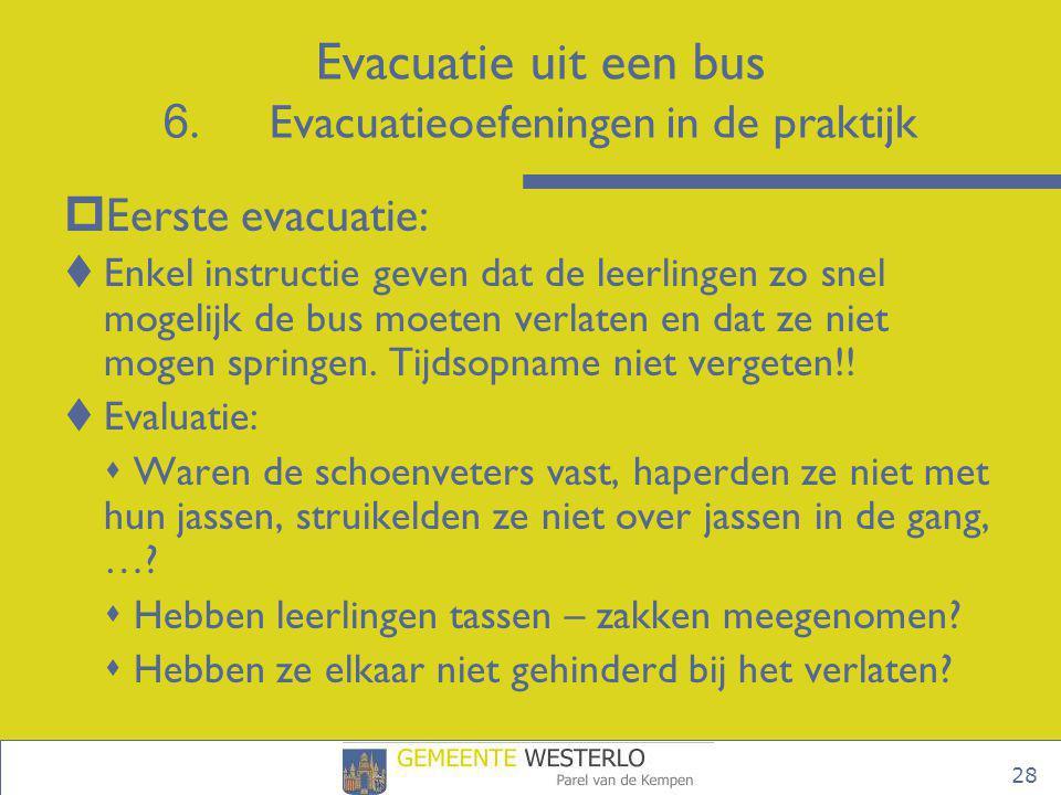 28  Eerste evacuatie:  Enkel instructie geven dat de leerlingen zo snel mogelijk de bus moeten verlaten en dat ze niet mogen springen. Tijdsopname n