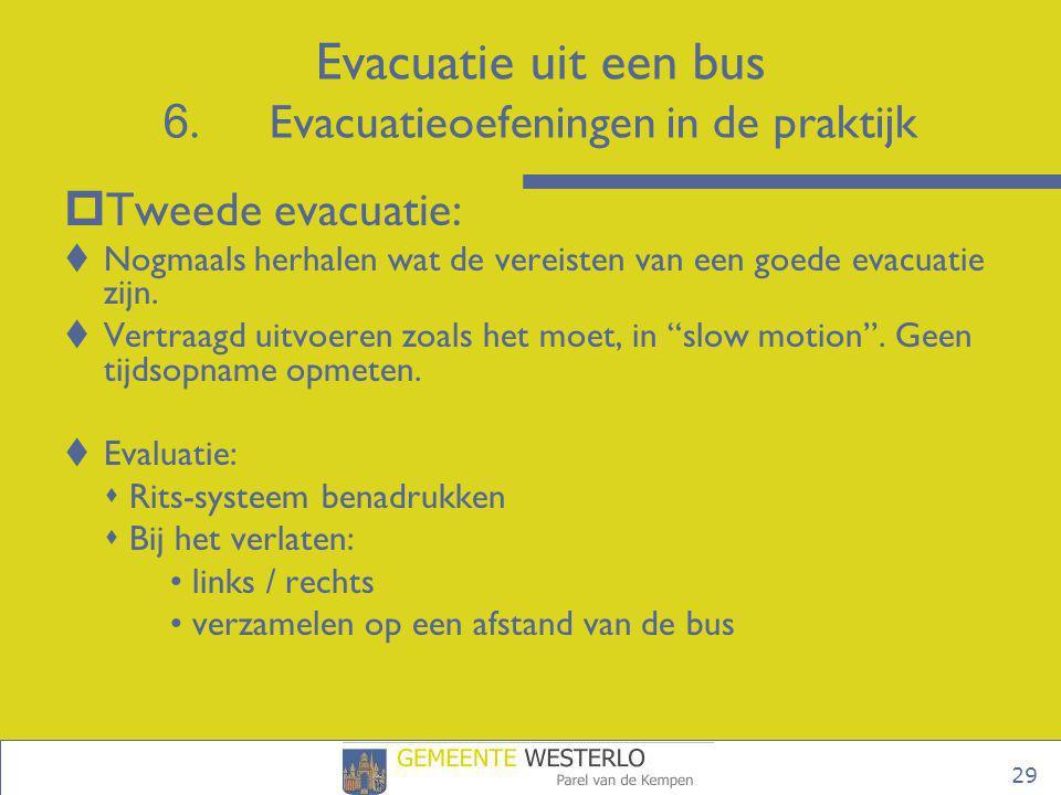 """29  Tweede evacuatie:  Nogmaals herhalen wat de vereisten van een goede evacuatie zijn.  Vertraagd uitvoeren zoals het moet, in """"slow motion"""". Geen"""