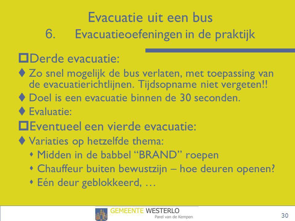 30  Derde evacuatie:  Zo snel mogelijk de bus verlaten, met toepassing van de evacuatierichtlijnen. Tijdsopname niet vergeten!!  Doel is een evacua