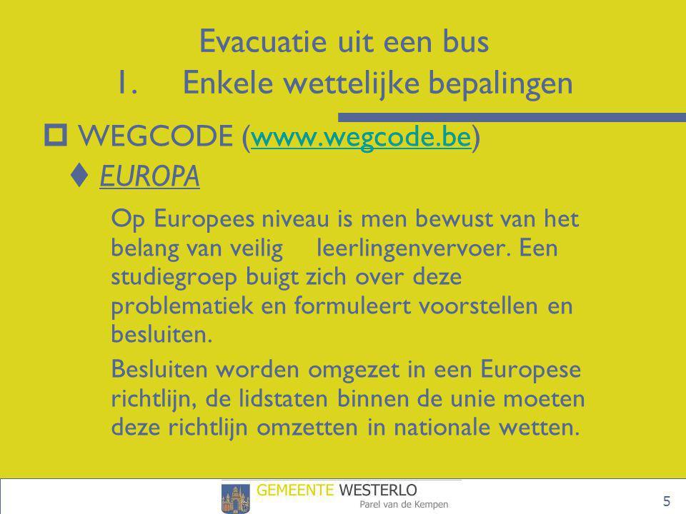 6 Evacuatie uit een bus 1.Enkele wettelijke bepalingen  MET HOEVEEL IN DE AUTOCAR  Eén kind per zitplaats  Snelheidsbeperkingen • Bebouwde kom: 50 km/u • Buiten bebouwde kom: 75 km/u • Autosnelwegen: 90 km/u