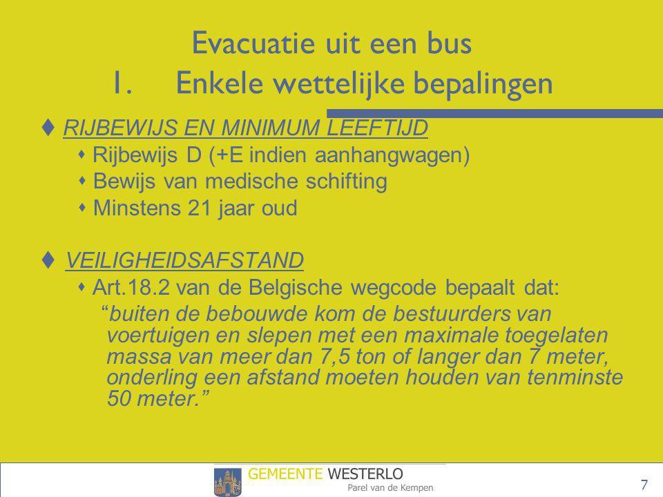 18  Laat het thuisfront weten wanneer je vertrekt en het vermoedelijke uur van de thuiskomst  Verwittig vertragingen van meer dan een half uur  Volledige controle bij het verlaten van de bus Evacuatie uit een bus 3.Organisatie 3.5.