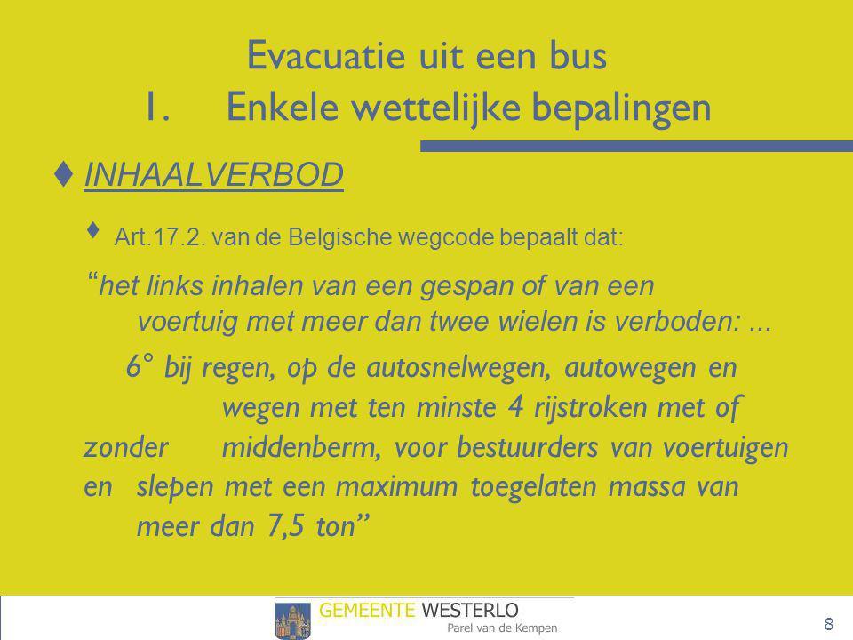 9 Evacuatie uit een bus 1.Enkele wettelijke bepalingen  RIJTIJDEN EN RUSTTIJDEN  Elke chauffeur van een bus moet zich houden aan de wetgeving van de rij- en rusttijden  BOORDDOCUMENTEN  Volgende documenten moeten verplicht aanwezig zijn: inschrijvingsbewijs, gelijkvormigheidsattest, schouwingsbewijs A & B, verzekeringsattesten, rittenschema, aanwezigheidslijsten, tachograafschijven,…  Bij twijfel moet je om deze documenten vragen