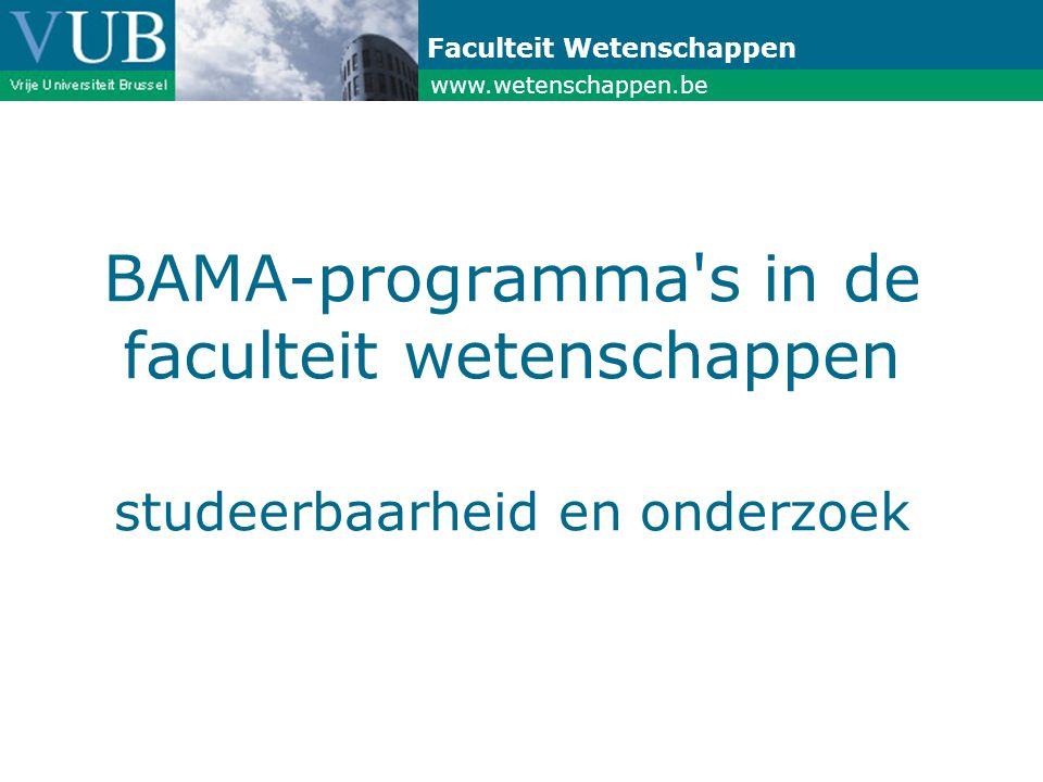 www.wetenschappen.be Faculteit Wetenschappen BAMA-programma s in de faculteit wetenschappen studeerbaarheid en onderzoek