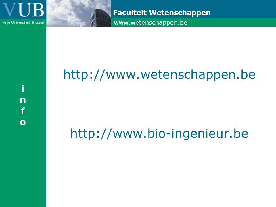 www.wetenschappen.be Faculteit Wetenschappen http://www.wetenschappen.be http://www.bio-ingenieur.be infoinfo
