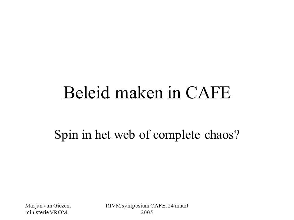 Marjan van Giezen, ministerie VROM RIVM symposium CAFE, 24 maart 2005 Beleid maken in CAFE Spin in het web of complete chaos?