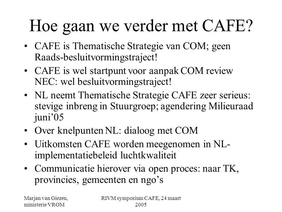 Marjan van Giezen, ministerie VROM RIVM symposium CAFE, 24 maart 2005 Hoe gaan we verder met CAFE.