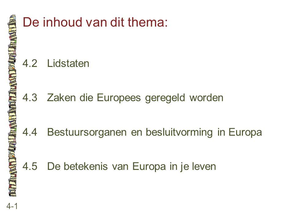 De inhoud van dit thema: 4-1 4.2 Lidstaten 4.3 Zaken die Europees geregeld worden 4.4 Bestuursorganen en besluitvorming in Europa 4.5 De betekenis van Europa in je leven