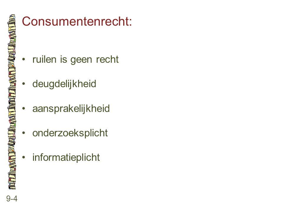 Consumentenrecht: 9-4 •ruilen is geen recht •deugdelijkheid •aansprakelijkheid •onderzoeksplicht •informatieplicht