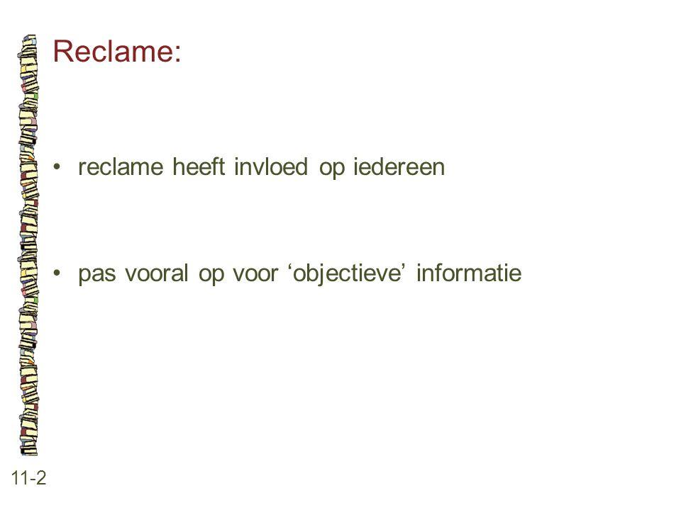 Reclame: 11-2 •reclame heeft invloed op iedereen •pas vooral op voor 'objectieve' informatie