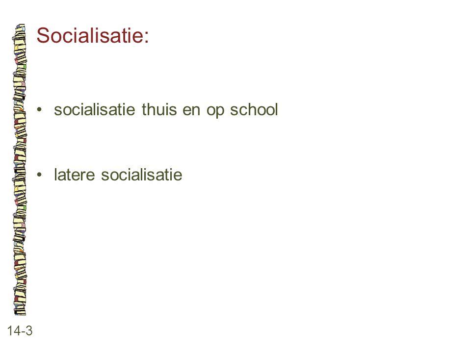 Socialisatie: 14-3 •socialisatie thuis en op school •latere socialisatie
