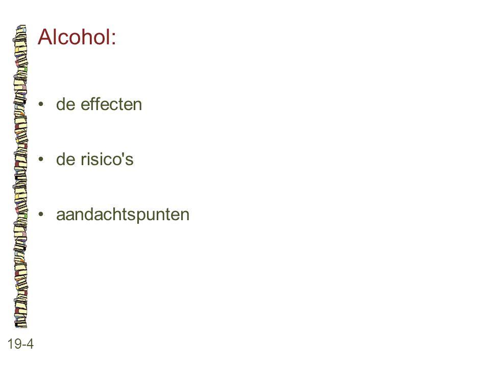 Alcohol: 19-4 •de effecten •de risico s •aandachtspunten