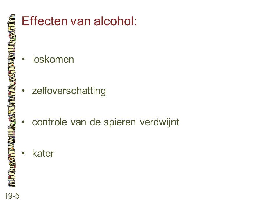 Effecten van alcohol: 19-5 •loskomen •zelfoverschatting •controle van de spieren verdwijnt •kater