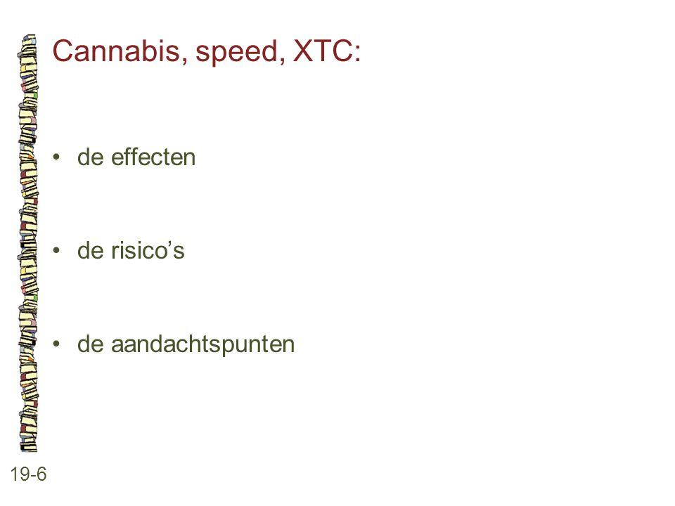 Cannabis, speed, XTC: 19-6 •de effecten •de risico's •de aandachtspunten