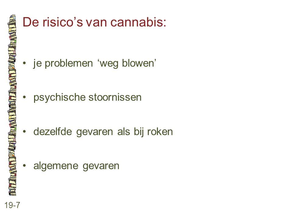 De risico's van cannabis: 19-7 •je problemen 'weg blowen' •psychische stoornissen •dezelfde gevaren als bij roken •algemene gevaren