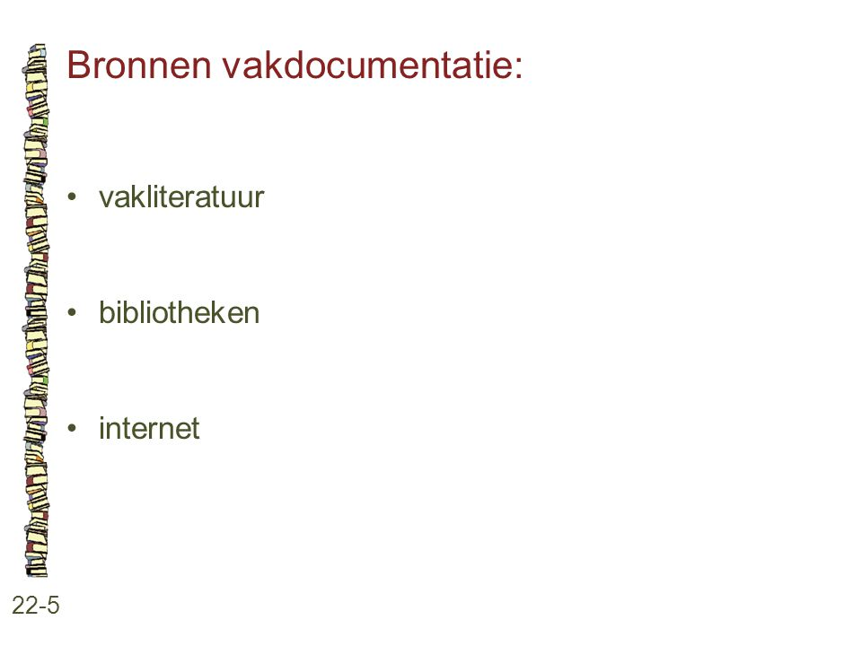 Bronnen vakdocumentatie: 22-5 •vakliteratuur •bibliotheken •internet