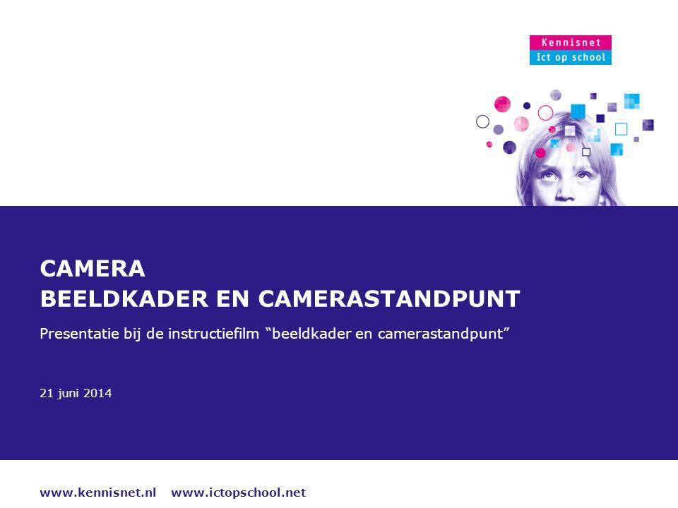 """www.kennisnet.nl www.ictopschool.net 21 juni 2014 CAMERA BEELDKADER EN CAMERASTANDPUNT Presentatie bij de instructiefilm """"beeldkader en camerastandpun"""