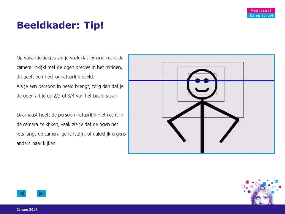 21 juni 2014 Beeldkader: Tip! Op vakantiekiekjes zie je vaak dat iemand recht de camera inkijkt met de ogen precies in het midden, dit geeft een heel