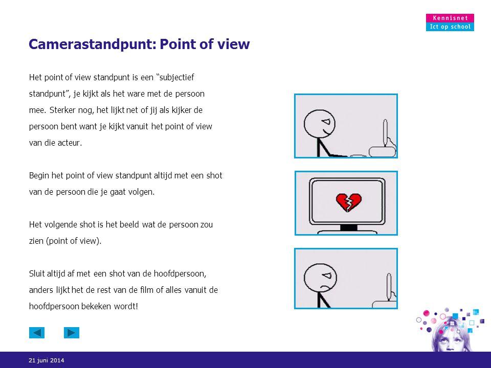 """21 juni 2014 Camerastandpunt: Point of view Het point of view standpunt is een """"subjectief standpunt"""", je kijkt als het ware met de persoon mee. Sterk"""