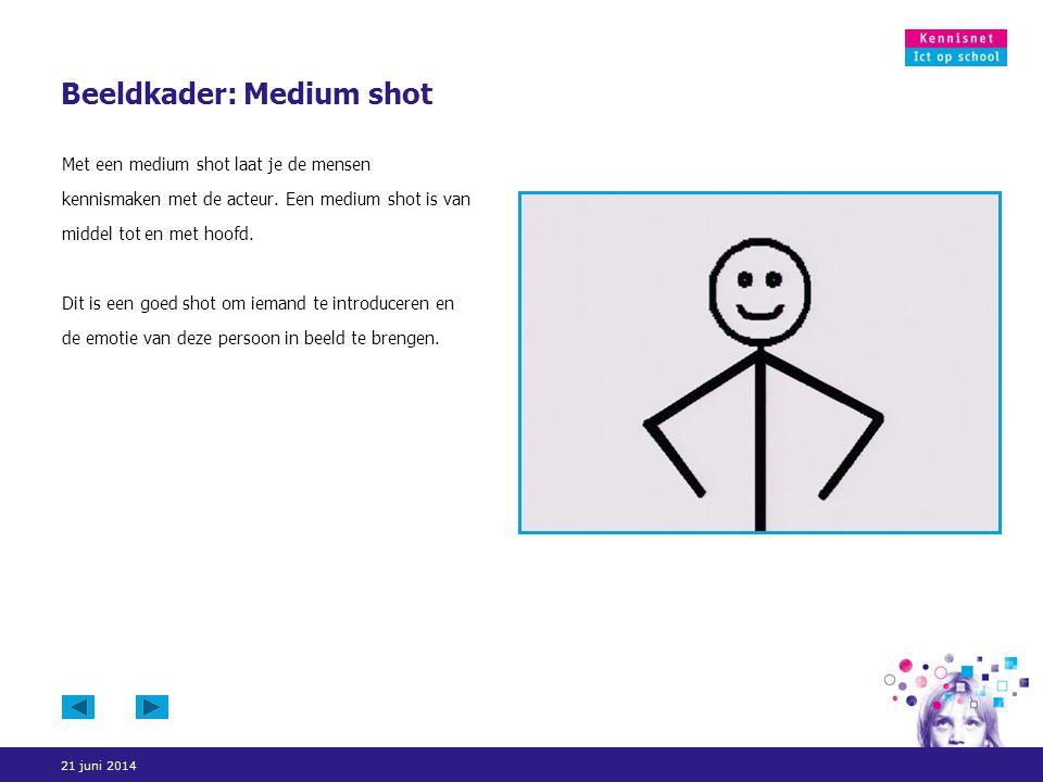 21 juni 2014 Beeldkader: Medium shot Met een medium shot laat je de mensen kennismaken met de acteur. Een medium shot is van middel tot en met hoofd.