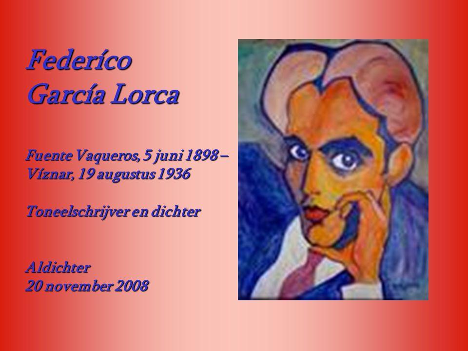 Federíco García Lorca Fuente Vaqueros, 5 juni 1898 – Víznar, 19 augustus 1936 Toneelschrijver en dichter Aldichter 20 november 2008