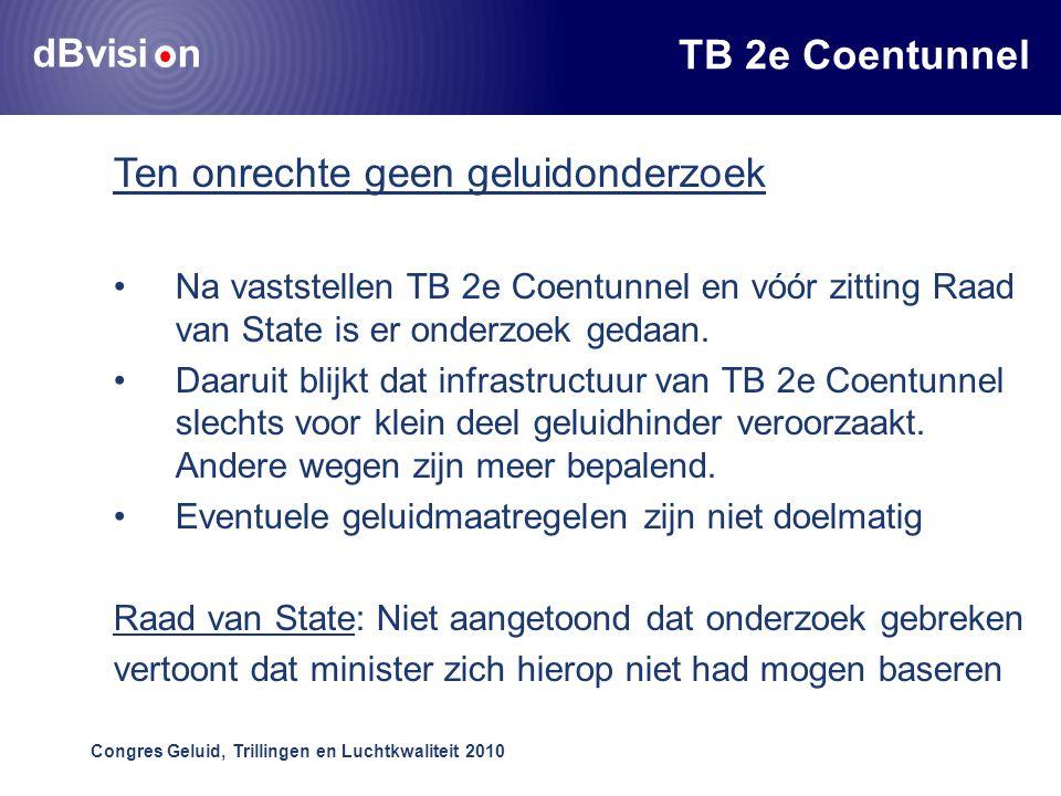 dBvisi n Congres Geluid, Trillingen en Luchtkwaliteit 2010 TB 2e Coentunnel Ten onrechte geen geluidonderzoek •Na vaststellen TB 2e Coentunnel en vóór zitting Raad van State is er onderzoek gedaan.